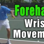 Tennis Forehand – Correct Wrist Movement During A Forehand