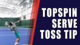 TENNIS TIP SERVE | Tennis Serve Toss Tip For Topspin Serve