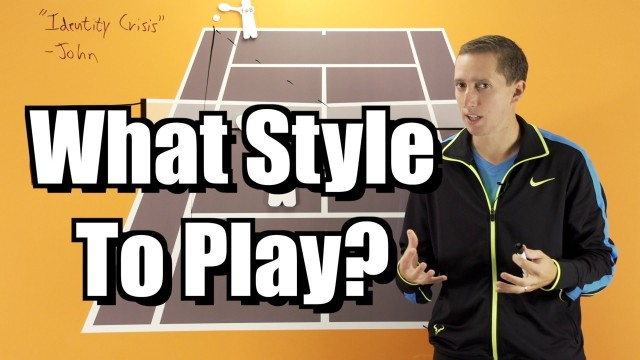 What Style Should You Play? – Singles Strategy Lesson – Tennis Instruction