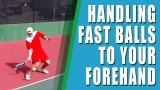 TENNIS FOREHAND TIP   Handling Fast Balls To Your Forehands