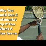 Tennis Serve Lesson: Why You Should Use A Continental Grip If You Want A Better Serve