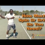 Forehand Tennis Lesson – How Much Spin or Drive Do You Need?